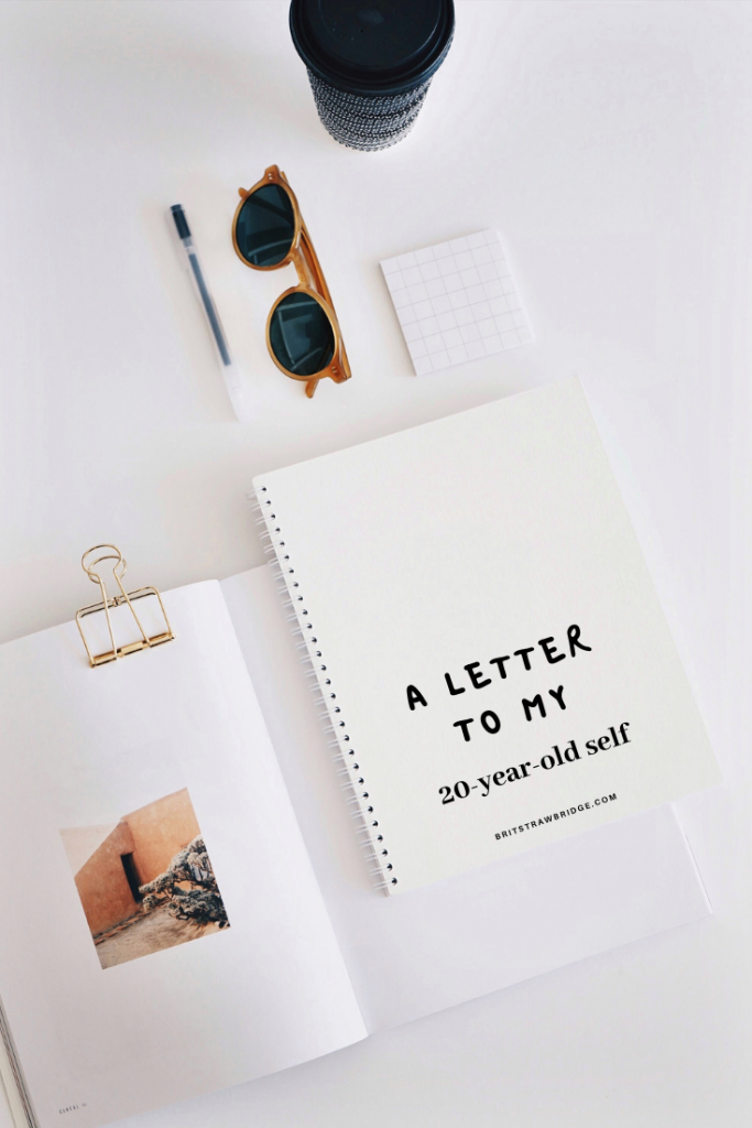 A Letter to my 20-year-old Self. | britstrawbridge.com | An open letter to my 20-year old self. An honest and open collection of things I have lived through and learned in the past 9 years of my twenties.